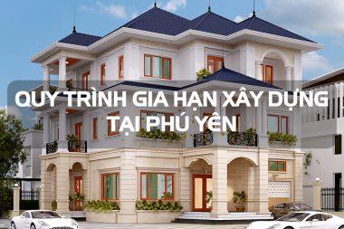 Quy định gia hạn giấy phép xây dựng công trình và nhà ở riêng lẻ tại Phú Yên 11