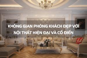 Không gian phòng khách đẹp với nội thất hiện đại và cổ điển 17