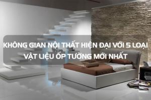 Không gian nội thất hiện đại với 5 loại vật liệu ốp tường mới nhất 1