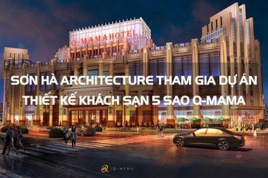 Sơn Hà Architecture tham gia dự án thiết kế khách sạn 5 sao Q-MAMA nghìn tỷ tại Sài Gòn 1