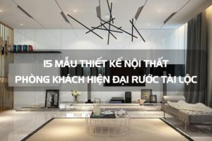 [Xem ngay] 15 mẫu thiết kế nội thất phòng khách hiện đại rước tài lộc 11
