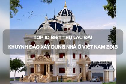 Top 10 biệt thự lâu đài khuynh đảo giới xây dựng