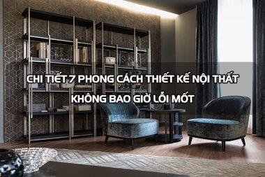 Chi tiết 7 phong cách thiết kế nội thất không bao giờ lỗi mốt 7
