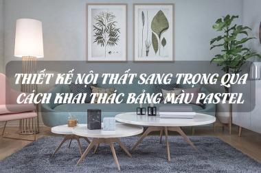 Thiết kế nội thất sang trọng qua cách khai thác lợi thế bảng màu Pastel 10