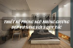 Thiết kế phòng ngủ không giường đẹp và sang với 5 quy tắc dễ thực hiện 15