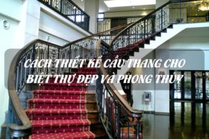 [Đã được chứng minh] Cách thiết kế cầu thang cho biệt thự đẹp và phong thủy 14