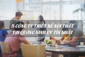 Top 5 công ty thiết kế thi công nội thất uy tín nhất Quảng Ninh 8