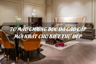 [Chia sẻ miễn phí] 70 Mẫu giường bọc da cao cấp mới nhất [year] cho biệt thự đẹp 7