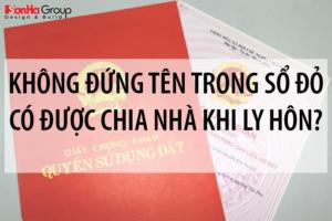 Không đứng tên trong Sổ đỏ có được chia nhà khi ly hôn? 5