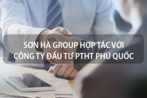 Sơn Hà Group hợp tác với Công ty Đầu tư Phát triển hạ tầng Phú Quốc 3