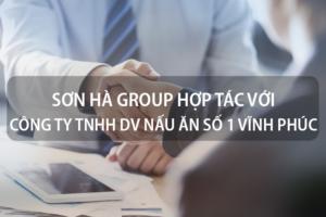 Sơn Hà Group hợp tác với Công ty TNHH Dịch vụ nấu ăn số 1 Vĩnh Phúc 1