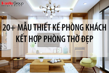 20+ Mẫu thiết kế phòng khách kết hợp phòng thờ đẹp, phong thủy cho người Việt 12