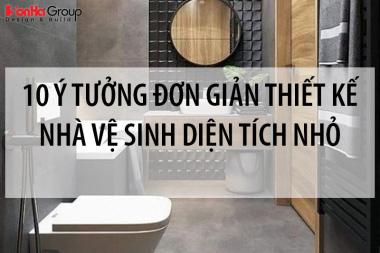 Tổng hợp 10 ý tưởng đơn giản thiết kế nhà vệ sinh diện tích nhỏ 7
