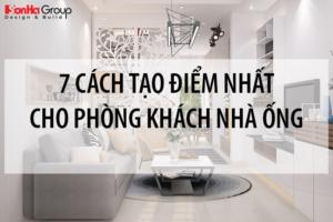 7 Cách tạo điểm nhấn trong phòng khách nhà ống dẫn đầu xu hướng [next_year] 8