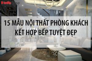 [Tham khảo] 15 mẫu nội thất phòng khách kết hợp bếp tuyệt đẹp cho các gia đình Việt 9