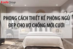 Gợi ý 5 phong cách thiết kế phòng ngủ đẹp cho vợ chồng mới cưới 13