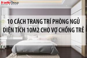 [Tham khảo] 10 cách trang trí phòng ngủ diện tích 10m2 cho vợ chồng trẻ thêm hạnh phúc 8