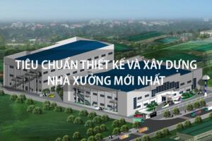 Tiêu chuẩn thiết kế và xây dựng nhà xưởng mới nhất [next_year] 3