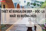 Tất tần tật những điều cần biết khi thiết kế Bungalow đẹp – độc- lạ nhất xu hướng [next_year] 2