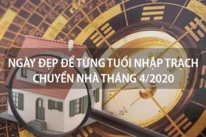 Danh sách ngày đẹp để từng tuổi nhập trạch chuyển nhà tháng 4 năm 2020 15