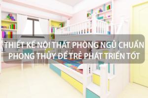 Thiết kế nội thất phòng ngủ chuẩn phong thủy để trẻ phát triển tốt nhất 3