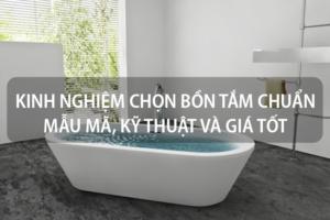 Kinh nghiệm chọn bồn tắm chuẩn mẫu mã, kỹ thuật và giá tốt 17