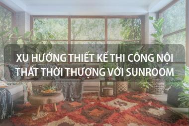 Đón đầu xu hướng thiết kế thi công nội thất thời thượng với Sunroom 1